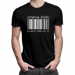 """Zmena kódu prvého čísla na """"4"""" - pánske tričko s potlačou"""