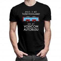 Skús byť vodičom autobusu - pánske tričko s potlačou