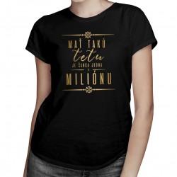 Mať takú tetu je šanca jedna k miliónu - Dámske tričko s potlačou