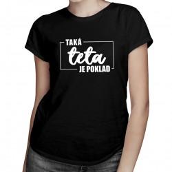 Taká teta je poklad - Dámske tričko s potlačou