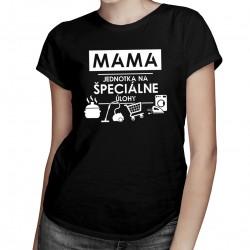 Mama - jednotka na špeciálne úlohy -Dámske tričko s potlačou