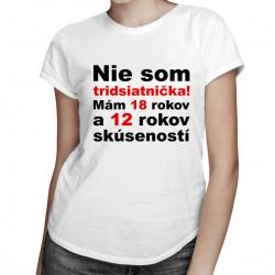 Nie som tridsiatnička - dámske tričko s potlačou