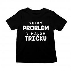 Veľký problém v malom tričku - detské tričko s potlačou