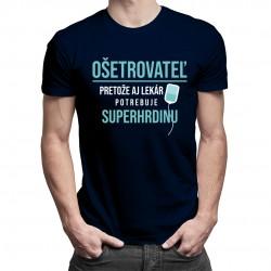 Ošetrovateľ - pretože aj lekár potrebuje superhrdinu - pánske tričko s potlačou