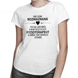 Nie som rozmaznaná - fyzioterapeut - dámske tričko s potlačou