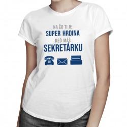 Na čo ti je super hrdina keď máš sekretárku - dámske tričko s potlačou