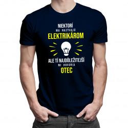 Najdôležitejší mi hovoria otec - elektrikár - pánske tričko s potlačou