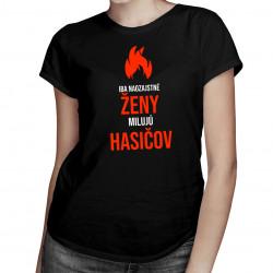 Iba naozajstné ženy milujú hasičov - dámske tričko s potlačou