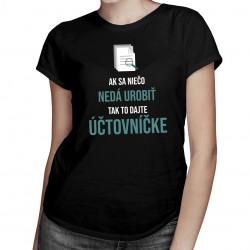 Ak sa niečo nedá urobiť, tak to dajte účtovníčke - dámske tričko s potlačou