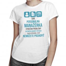 Som personálna manažérka - vyriešim problémy - dámske tričko s potlačou