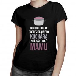 Nepotrebujete kuchára - mama - dámske tričko s potlačou