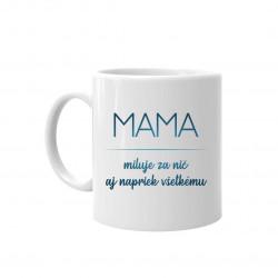 Mama miluje za nič aj napriek všetkému - hrnček