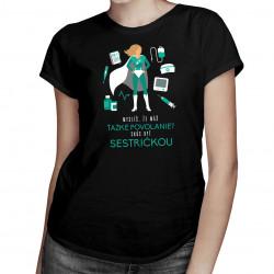 Skús byť sestričkou - dámske tričko s potlačou