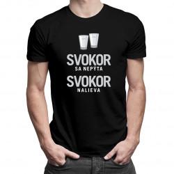 Svokor sa nepýta, svokor nalieva - pánske tričko s potlačou