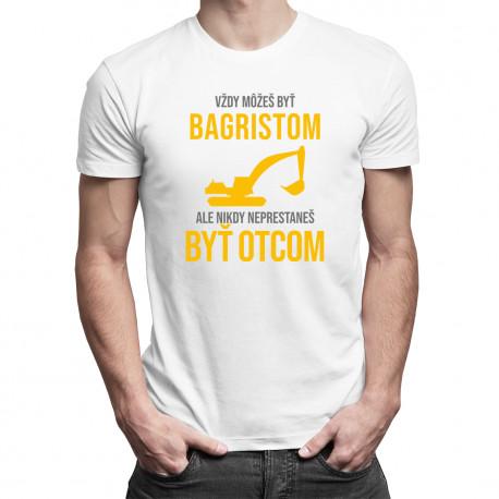 Vždy môžeš byť bagristom - otec - pánske tričko s potlačou