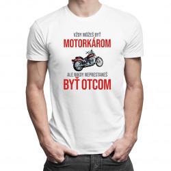 Vždy môžeš byť motorkárom - otec - pánske tričko s potlačou