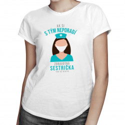 Ak si s tým neporadí zdravotná sestrička - dámske tričko s potlačou