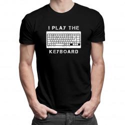 I play the keyboard - Pánske a dámske tričko s potlačou