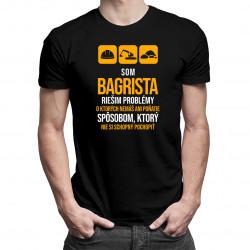 Som bagrista, riešim problémy - pánske tričko s potlačou