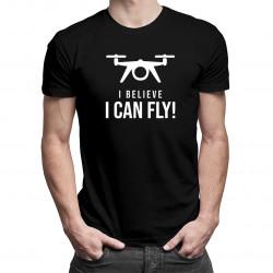 I believe i can fly - Pánske a dámske tričko s potlačou