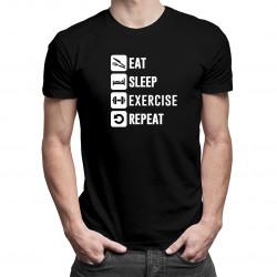 Eat Sleep Exercise Repeat - Pánske a dámske tričko s potlačou