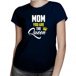 Mom you are the Queen - dámske tričko s potlačou