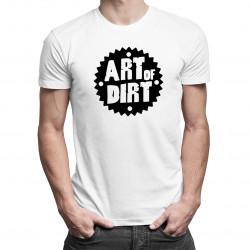 Art of dirt - Pánske a dámske tričko s potlačou