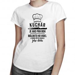 Kuchár je ako Pán Boh - dámske tričko s potlačou