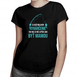 Aj keď milujem rybárčenie - mama - dámske tričko s potlačou