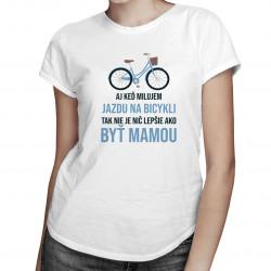 Aj keď milujem jazdu na bicykli - Dámske tričko s potlačou