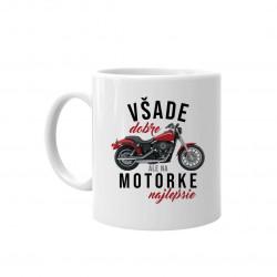 Všade dobre, ale na motorke najlepšie - keramický hrnček s potlačou