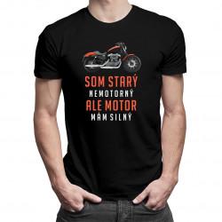 Som starý, nemotorný, ale motor mám silný - pánske tričko s potlačou