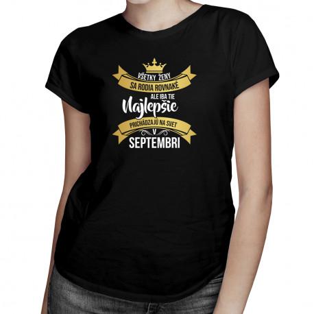 Všetky ženy sa rodia rovnaké - septembri - dámske tričko s potlačou