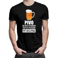 Pivo má málo vitamínov, preto je potrebné piť veľa piva - pánske tričko s potlačou