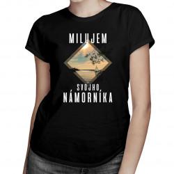 Milujem svojho námorníka - dámske tričko s potlačou