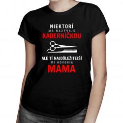 Niektorí ma nazývajú kaderníčkou, ale tí najdôležitejší mi hovoria mama - dámske tričko s potlačou