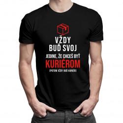 Vždy buď svoj, jedine, že chceš byť kuriérom - pánske tričko s potlačou