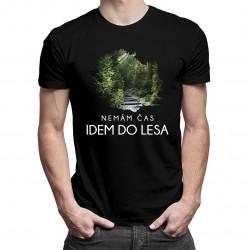 Nemám čas, idem do lesa - pánske a dámske tričko s potlačou