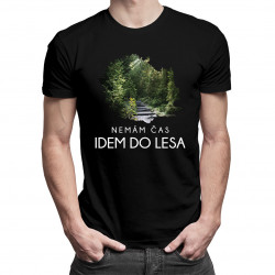 Nemám čas, idem do lesa - pánske tričko s potlačou