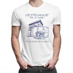 Cestovanie nie je hobby, to je spôsob života - Pánsk tričko s potlačou