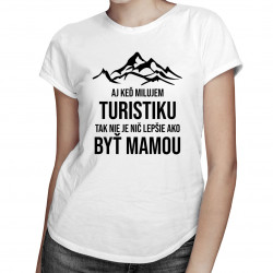 Aj keď milujem turistiku, tak nie je nič lepšie, ako byť mamou - dámske tričko s potlačou