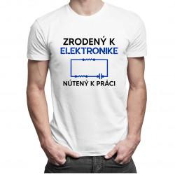 Zrodený k elektronike, nútený k práci - Pánske tričko s potlačou