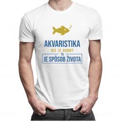Akvaristika nie je hobby, to je spôsob života - Pánske tričko s potlačou