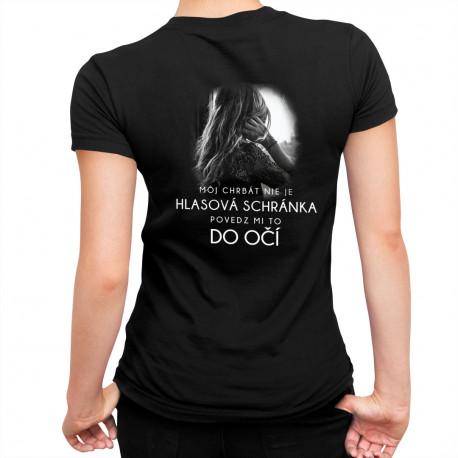 Môj chrbát nie je hlasová schránka - povedz mi to do očí - dámske tričko s potlačou