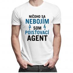 Ničoho sa nebojím, som poisťovací agent - pánske a dámske tričko s potlačou