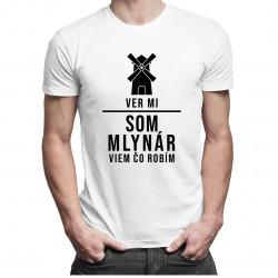 Ver mi, som mlynár, viem, čo robím - pánske tričko s potlačou