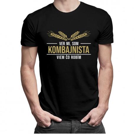 Ver mi, som kombajnista viem, čo robím - pánske tričko s potlačou
