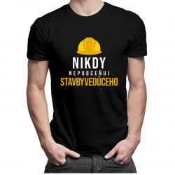 Nikdy nepodceňuj stavbyvedúceho - pánske tričko s potlačou