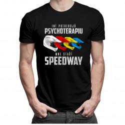 Iní potrebujú psychoterapiu, mne stačí speedway - pánske a dámske tričko s potlačou