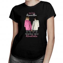 Každá brunetka potrebuje svoju blondínku - dámske tričko s potlačou
